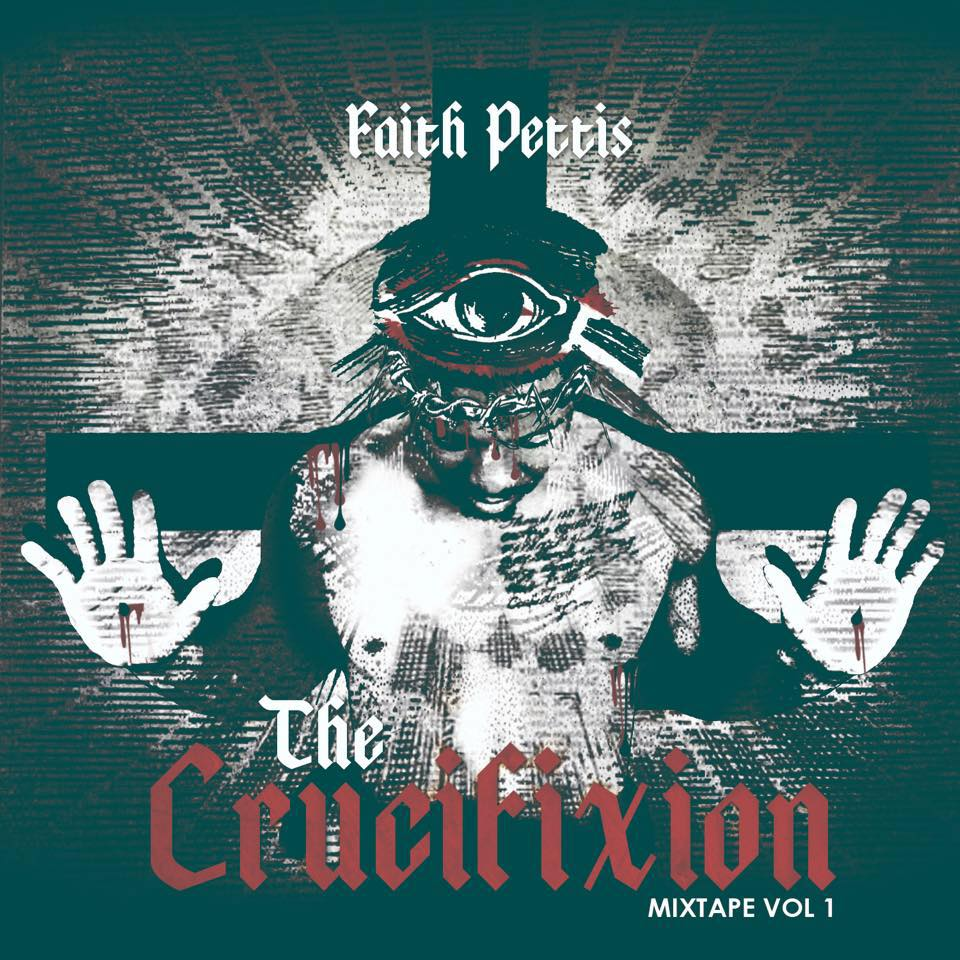 "Faith Pettis Free Mixtape ""The Crucifixion"""