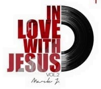 Mark J Releases IN LOVE WITH JESUS VOL.2 For Free Download