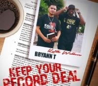 Bryann Trejo Of Kingdom Muzic Releases Highly Anticipated Music Video ( Keep Your Record Deal Ft. Keith Wallace) Along With Free Download